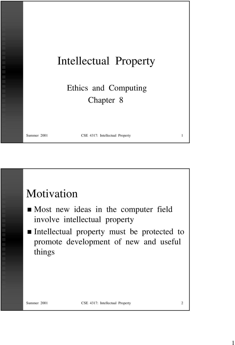 involve intellectual property Intellectual property must be protected to