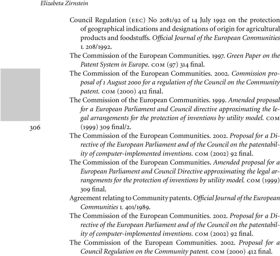 The Commission of the European Communities. 2002. Commission proposal of 1 August 2000 for a regulation of the Council on the Community patent. COM (2000) 412 final.