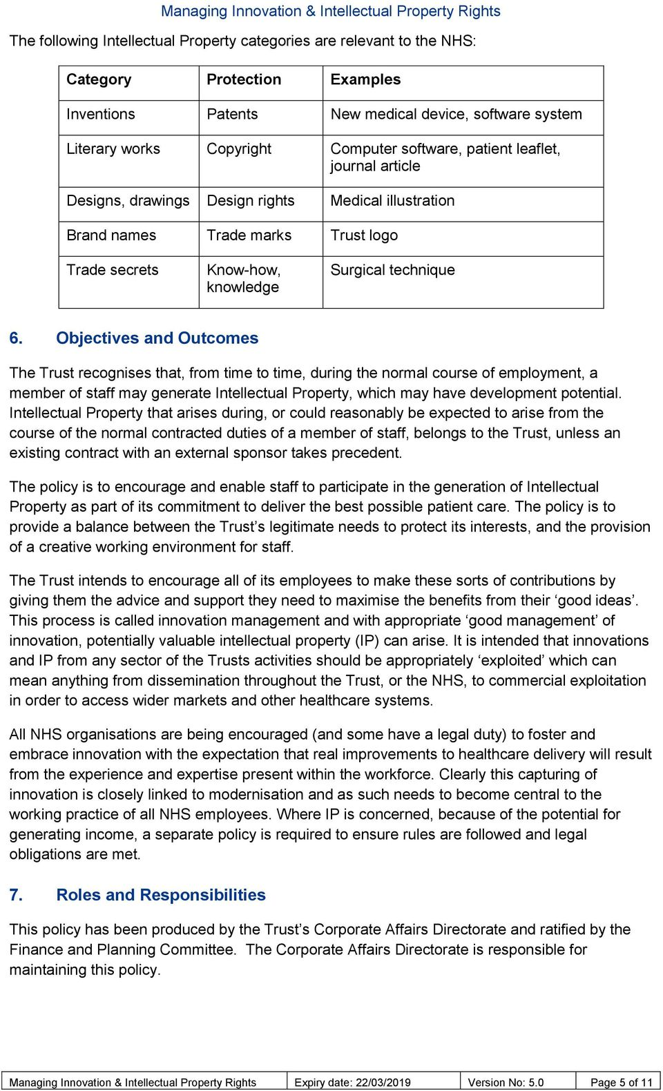 Objectives and Outcomes The Trust recognises that, from time to time, during the normal course of employment, a member of staff may generate Intellectual Property, which may have development