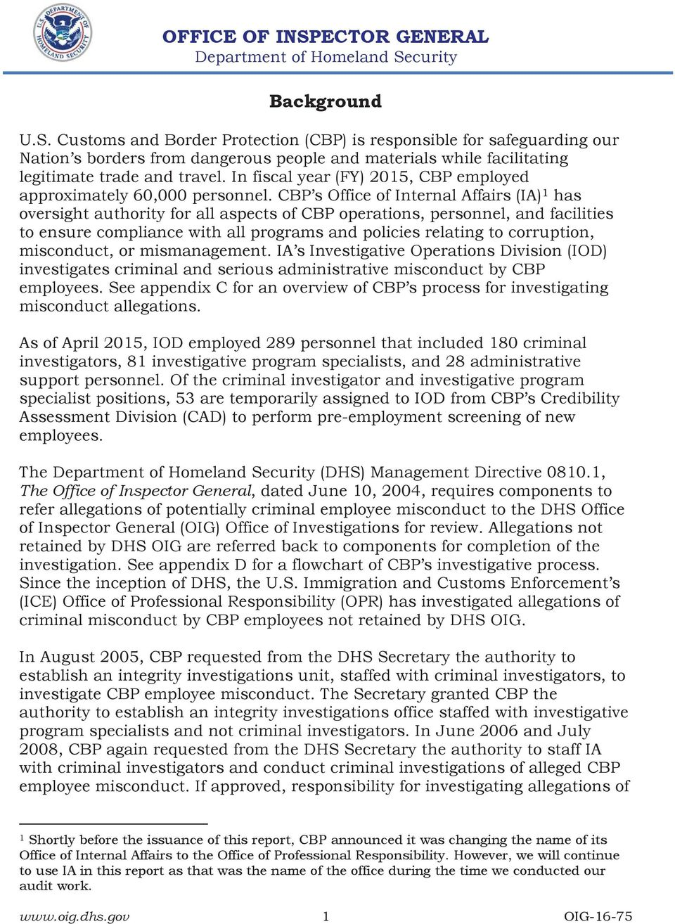 CBP s Office of Internal Affairs (IA) 1 has oversight authority for all aspects of CBP operations, personnel, and facilities to ensure compliance with all programs and policies relating to