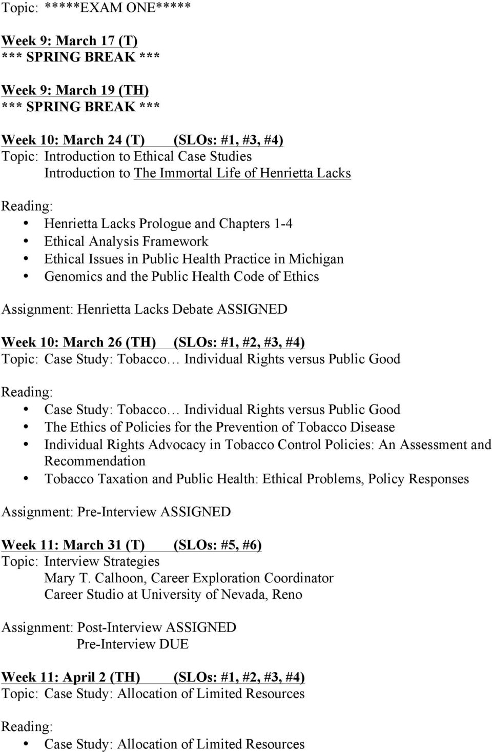 Health Code of Ethics Assignment: Henrietta Lacks Debate ASSIGNED Week 10: March 26 (TH) (SLOs: #1, #2, #3, #4) Topic: Case Study: Tobacco Individual Rights versus Public Good Case Study: Tobacco