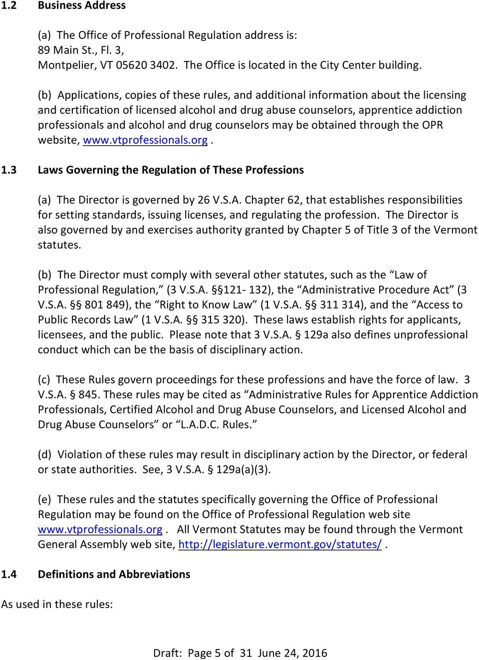 and drug counselors may be obtained through the OPR website, www.vtprofessionals.org. 1.3 Laws Governing the Regulation of These Professions (a) The Director is governed by 26 V.S.A.