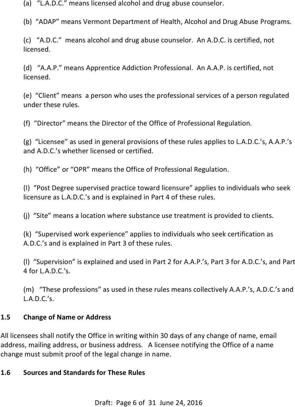 (f) Director means the Director of the Office of Professional Regulation. (g) Licensee as used in general provisions of these rules applies to L.A.D.C. s, A.A.P. s and A.D.C. s whether licensed or certified.