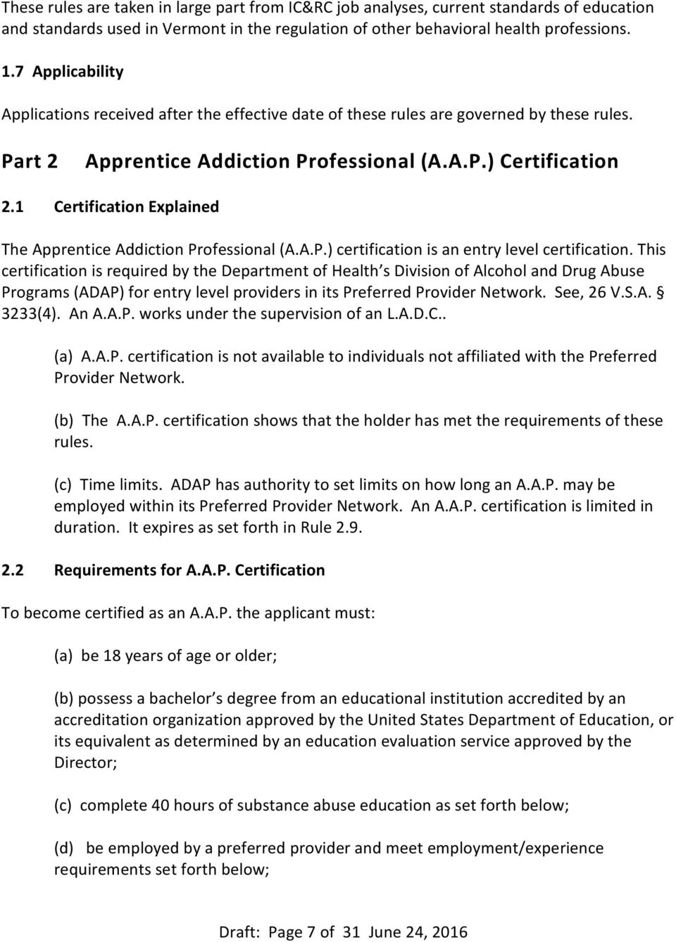1 Certification Explained The Apprentice Addiction Professional (A.A.P.) certification is an entry level certification.