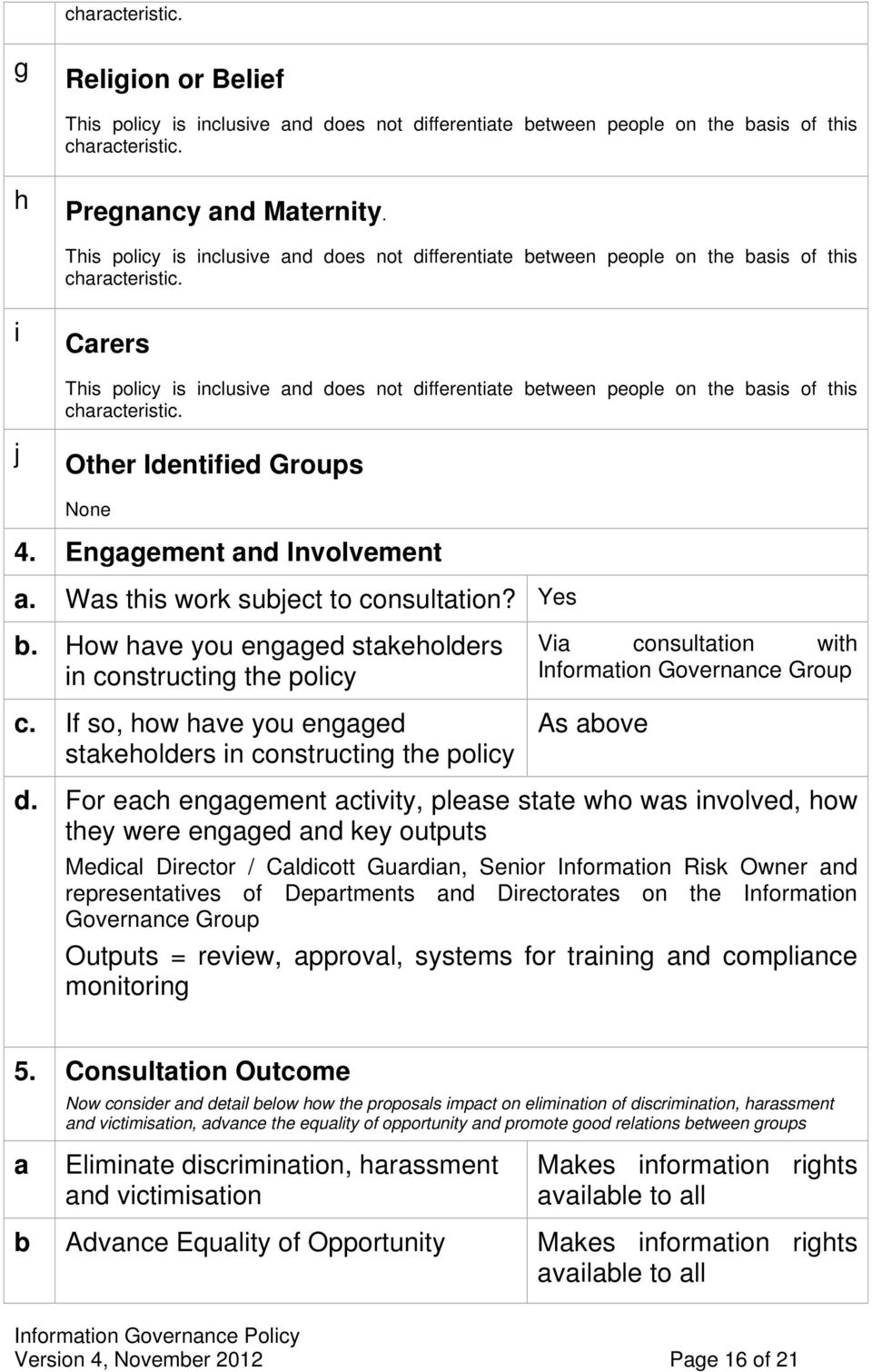 i Carers  j Other Identified Groups None 4. Engagement and Involvement a. Was this work subject to consultation? b. How have you engaged stakeholders in constructing the policy c.