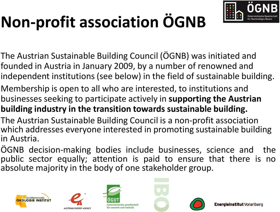 Membership is open to all who are interested, to institutions and businesses seeking to participate actively in supporting the Austrian building industry in the transition towards sustainable