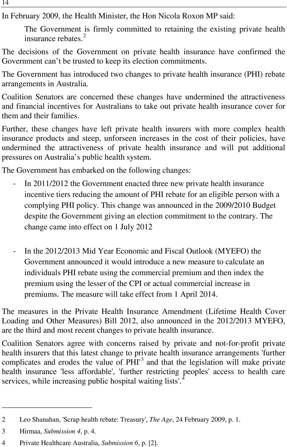 The Government has introduced two changes to private health insurance (PHI) rebate arrangements in Australia.