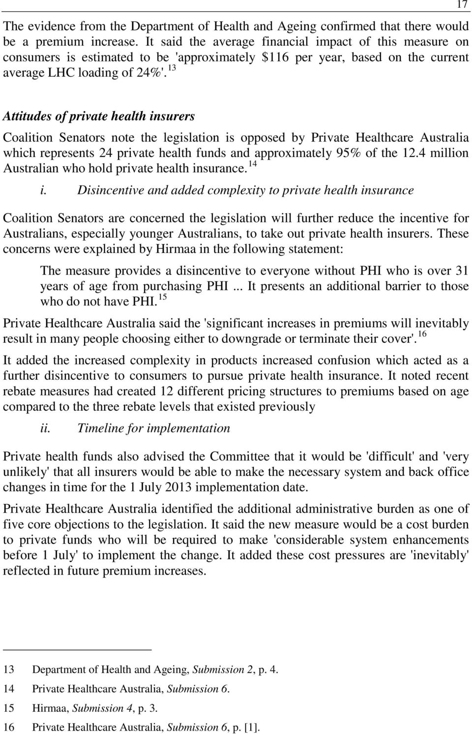 13 17 Attitudes of private health insurers Coalition Senators note the legislation is opposed by Private Healthcare Australia which represents 24 private health funds and approximately 95% of the 12.
