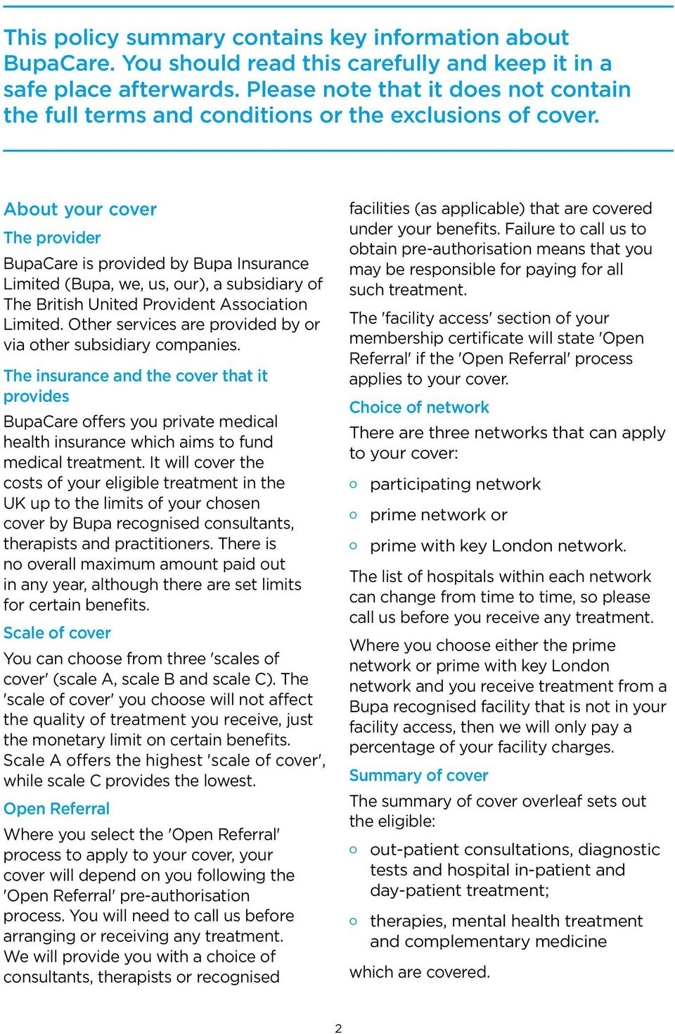 About your cover The provider BupaCare is provided by Bupa Insurance Limited (Bupa, we, us, our), a subsidiary of The British United Provident Association Limited.