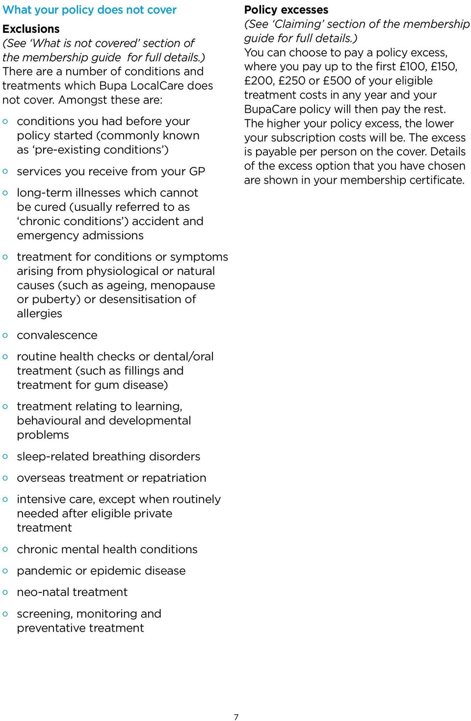 Amongst these are: conditions you had before your policy started (commonly known as pre-existing conditions ) services you receive from your GP long-term illnesses which cannot be cured (usually