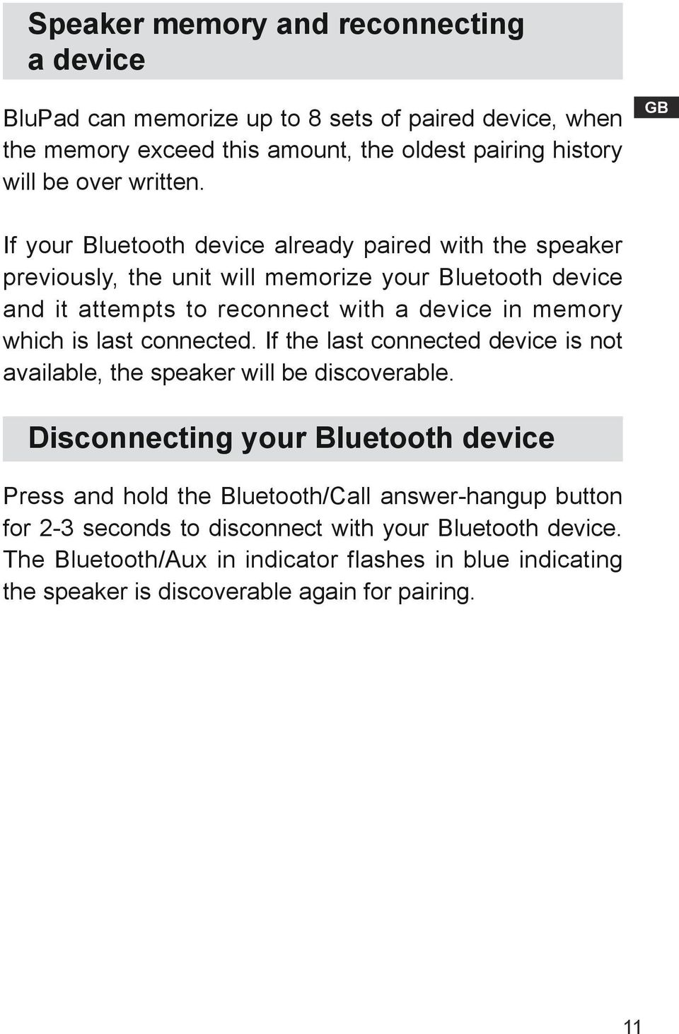 is last connected. If the last connected device is not available, the speaker will be discoverable.