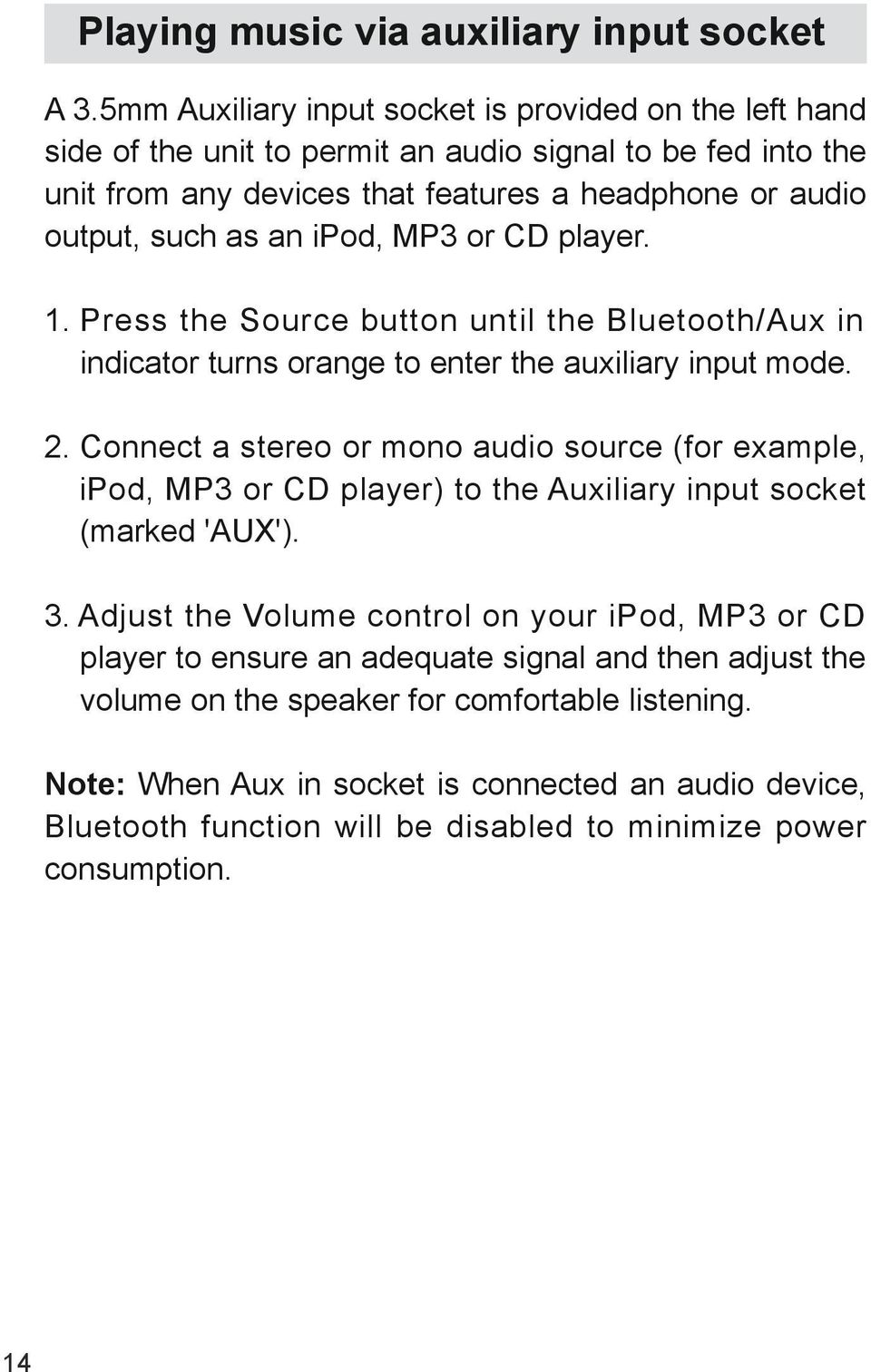 ipod, MP3 or CD player. 1. Press the Source button until the Bluetooth/Aux in indicator turns orange to enter the auxiliary input mode. 2.