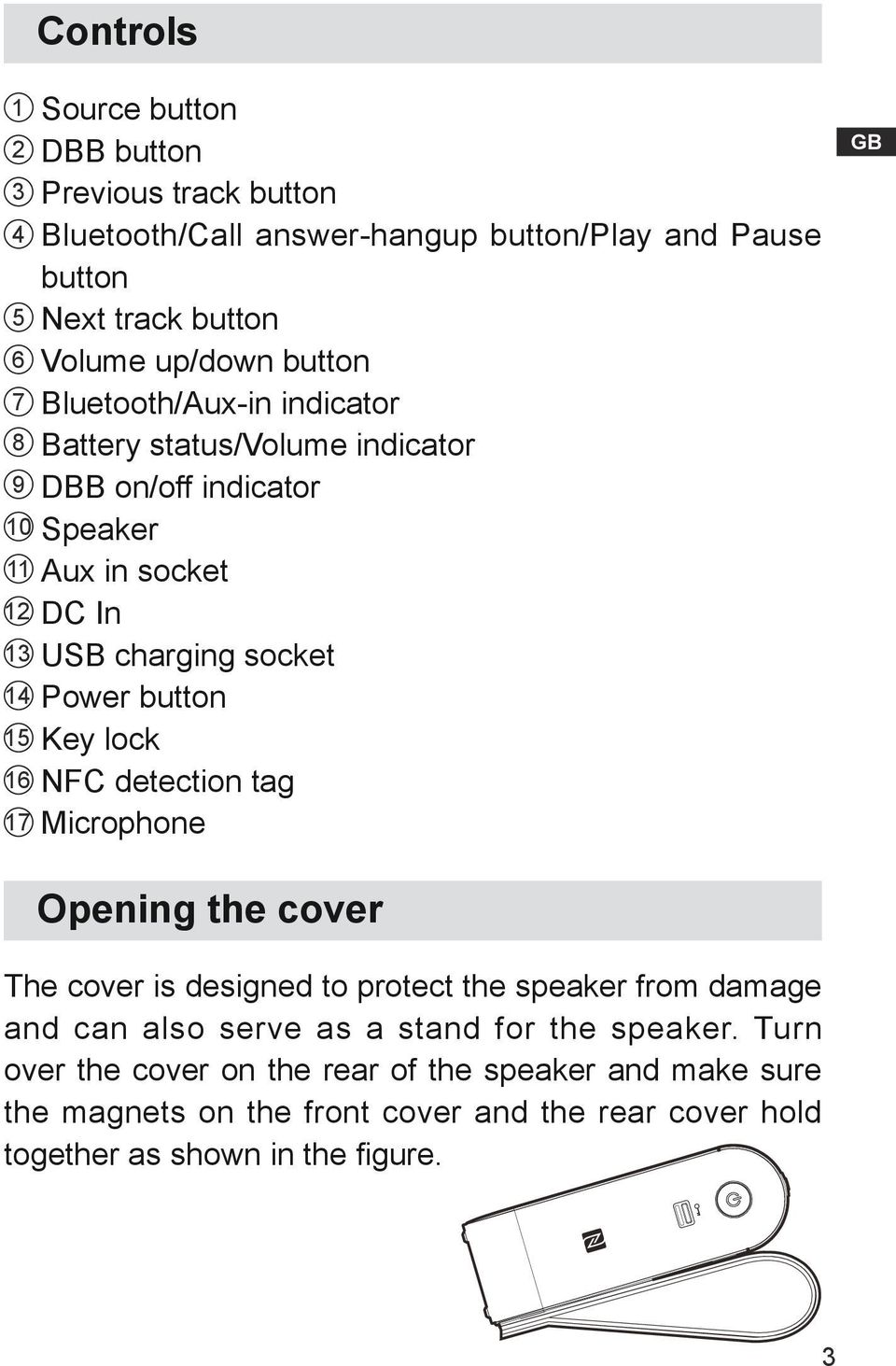 Power button Key lock NFC detection tag Microphone GB Opening the cover The cover is designed to protect the speaker from damage and can also serve as a stand for