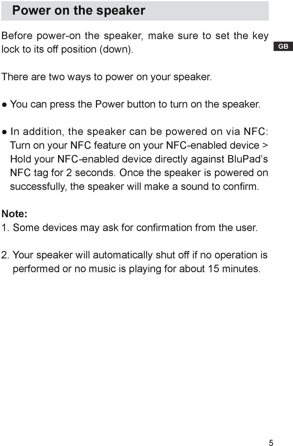 In addition, the speaker can be powered on via NFC: Turn on your NFC feature on your NFC-enabled device > Hold your NFC-enabled device directly against BluPad s NFC
