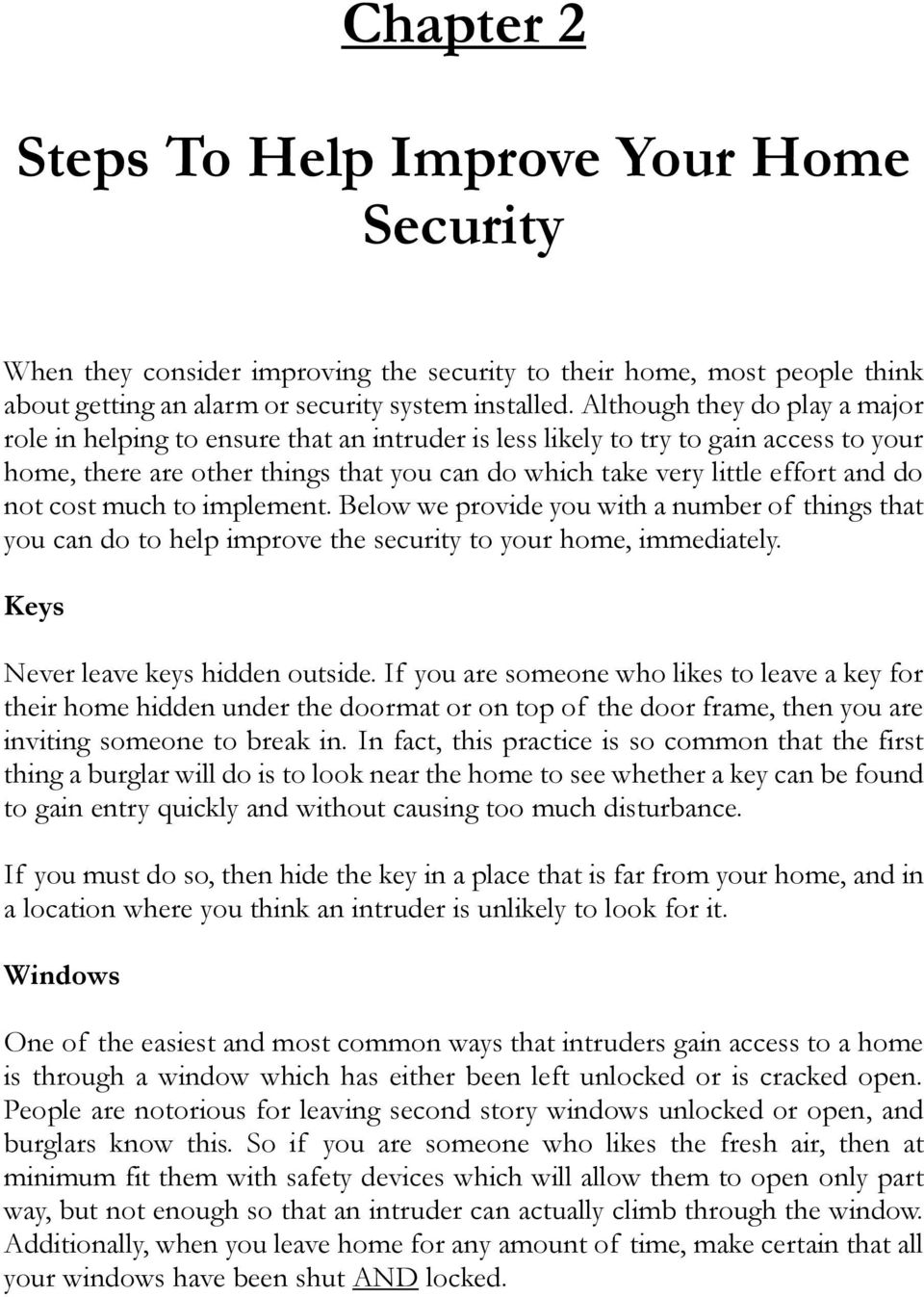 not cost much to implement. Below we provide you with a number of things that you can do to help improve the security to your home, immediately. Keys Never leave keys hidden outside.