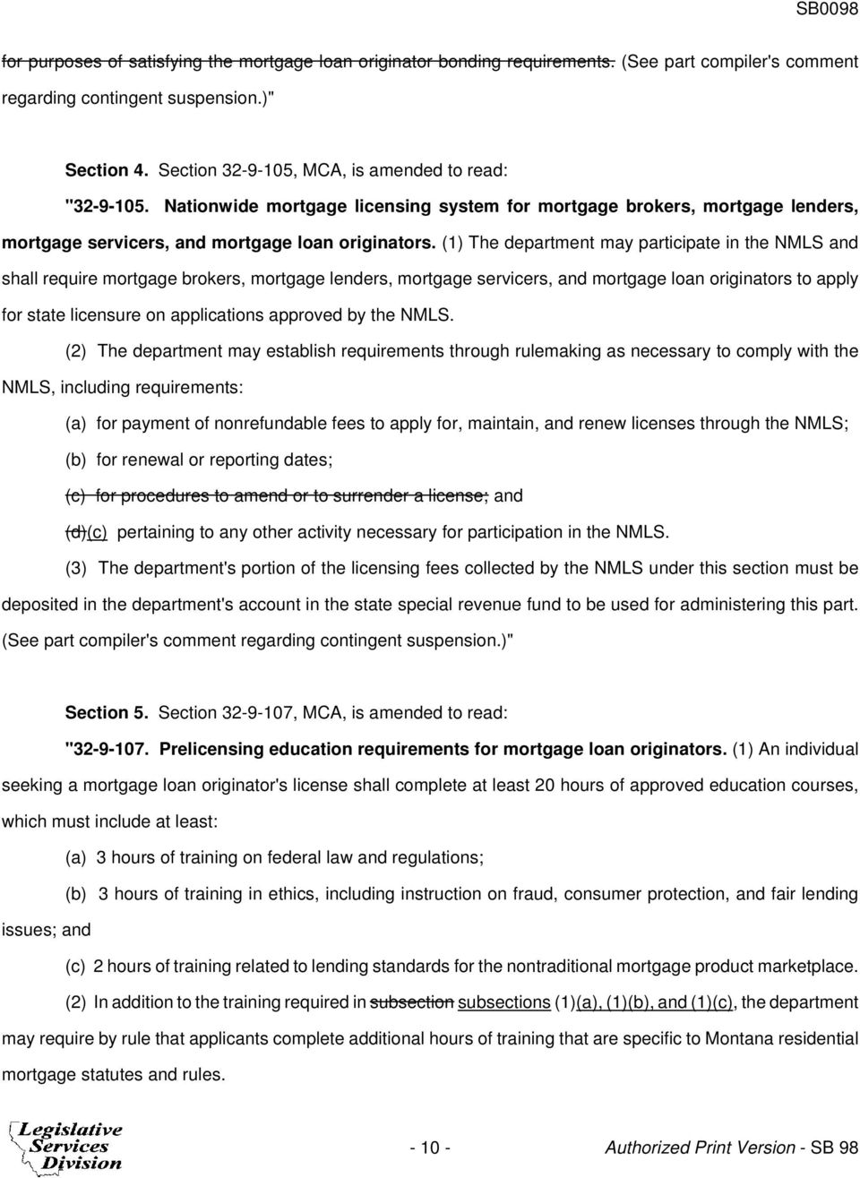 (1) The department may participate in the NMLS and shall require mortgage brokers, mortgage lenders, mortgage servicers, and mortgage loan originators to apply for state licensure on applications