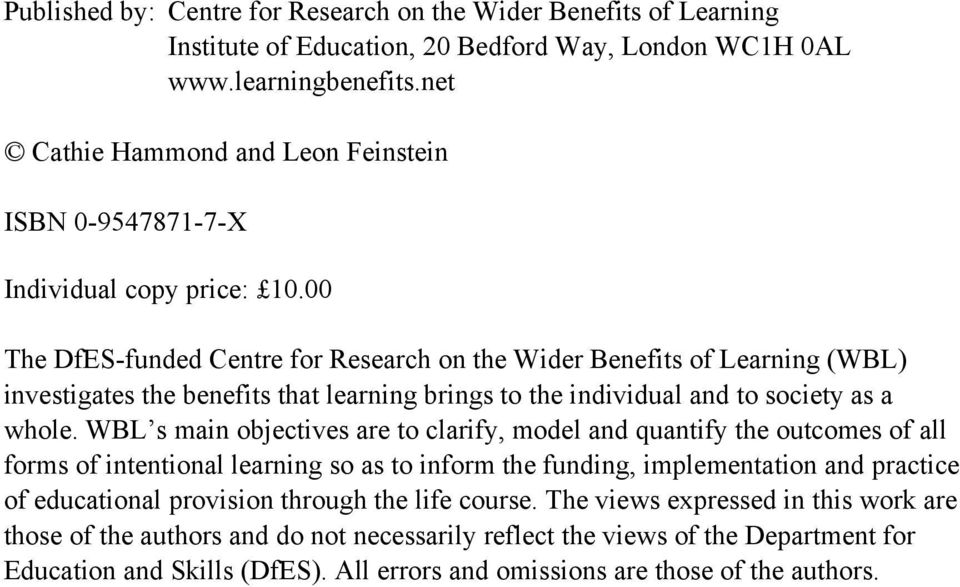 00 The DfES-funded Centre for Research on the Wider Benefits of Learning (WBL) investigates the benefits that learning brings to the individual and to society as a whole.