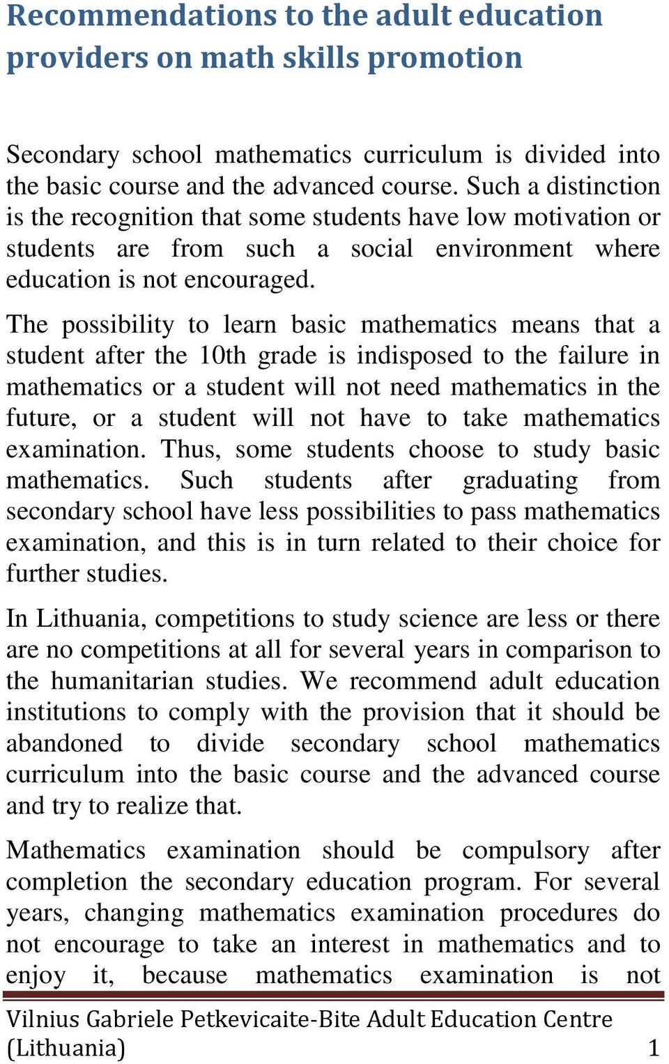 The possibility to learn basic mathematics means that a student after the 10th grade is indisposed to the failure in mathematics or a student will not need mathematics in the future, or a student