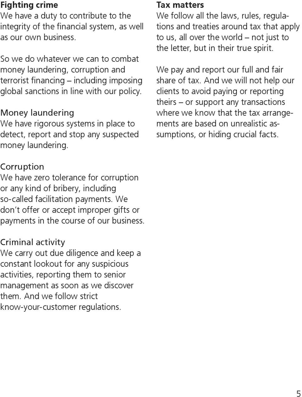 Money laundering We have rigorous systems in place to detect, report and stop any suspected money laundering.