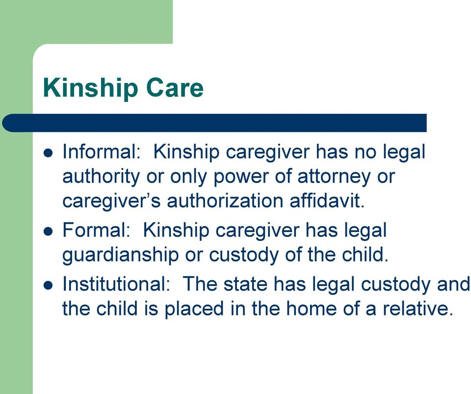 Formal: Kinship caregiver has legal guardianship or custody of the child.