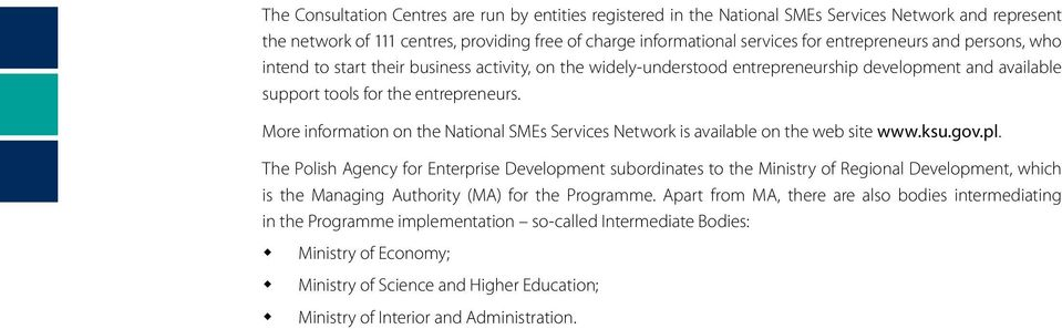 More information on the National SMEs Services Network is available on the web site www.ksu.gov.pl.