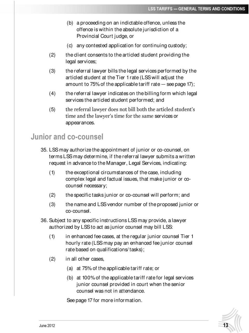 of the applicable tariff rate see page 17); (4) the referral lawyer indicates on the billing form which legal services the articled student performed; and (5) the referral lawyer does not bill both