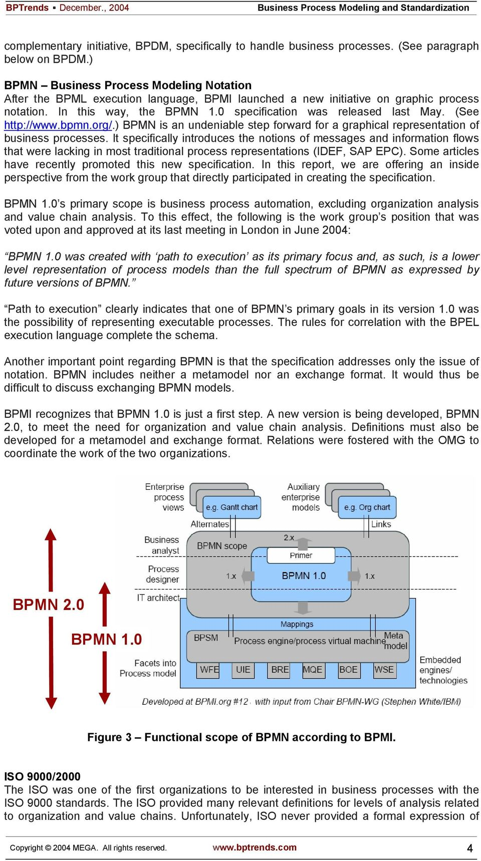 (See http://www.bpmn.org/.) BPMN is an undeniable step forward for a graphical representation of business processes.