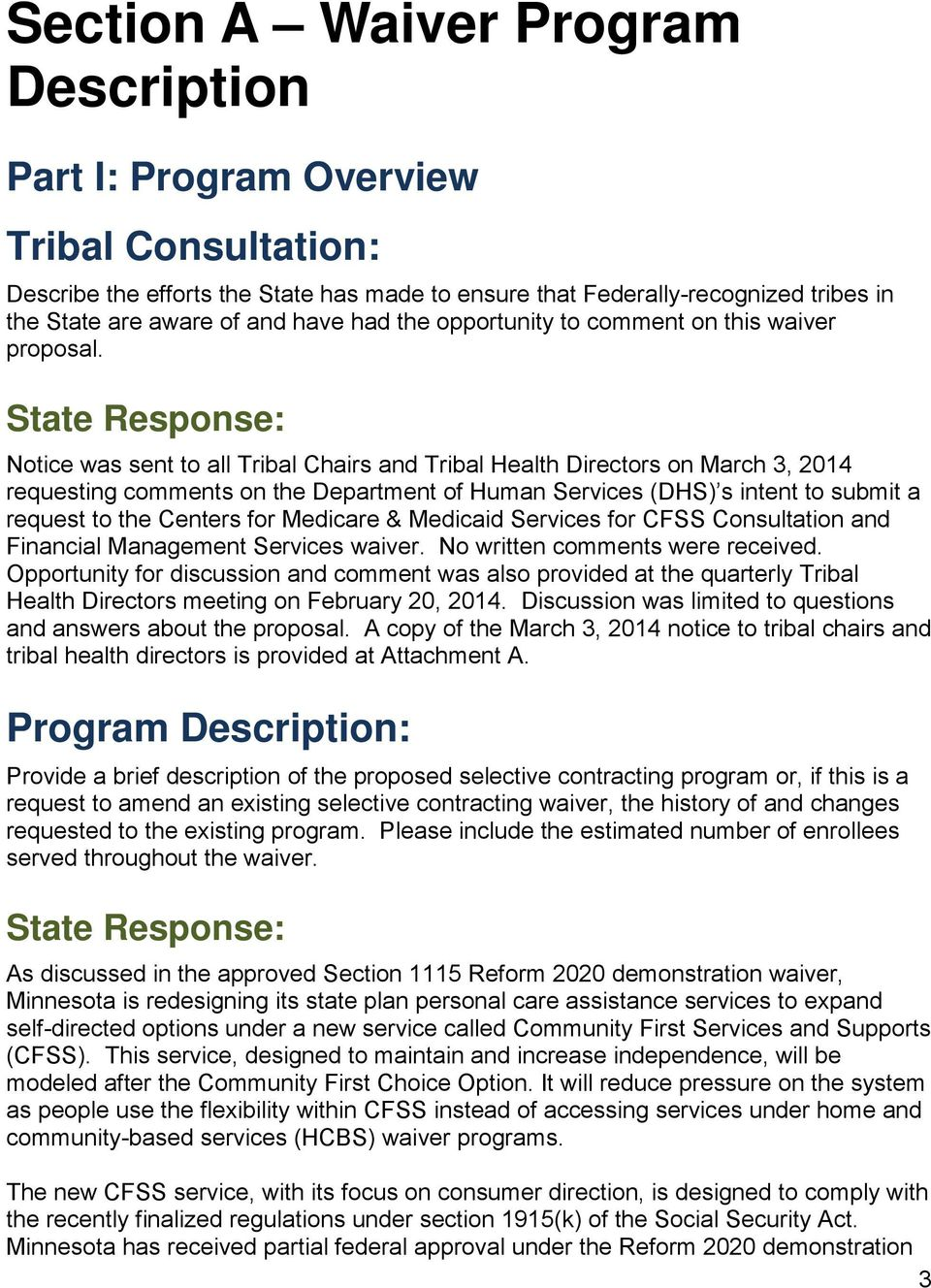 Notice was sent to all Tribal Chairs and Tribal Health Directors on March 3, 2014 requesting comments on the Department of Human Services (DHS) s intent to submit a request to the Centers for