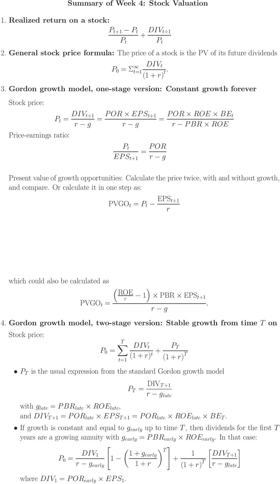 Gordon growth model, one-stage version: Constant growth forever Stock price: P t = DIV t+1 r g = POR EPS t+1 = POR ROE BE t r g r PBR ROE Price-earnings ratio: P t = POR EPS t+1 r g Present value of