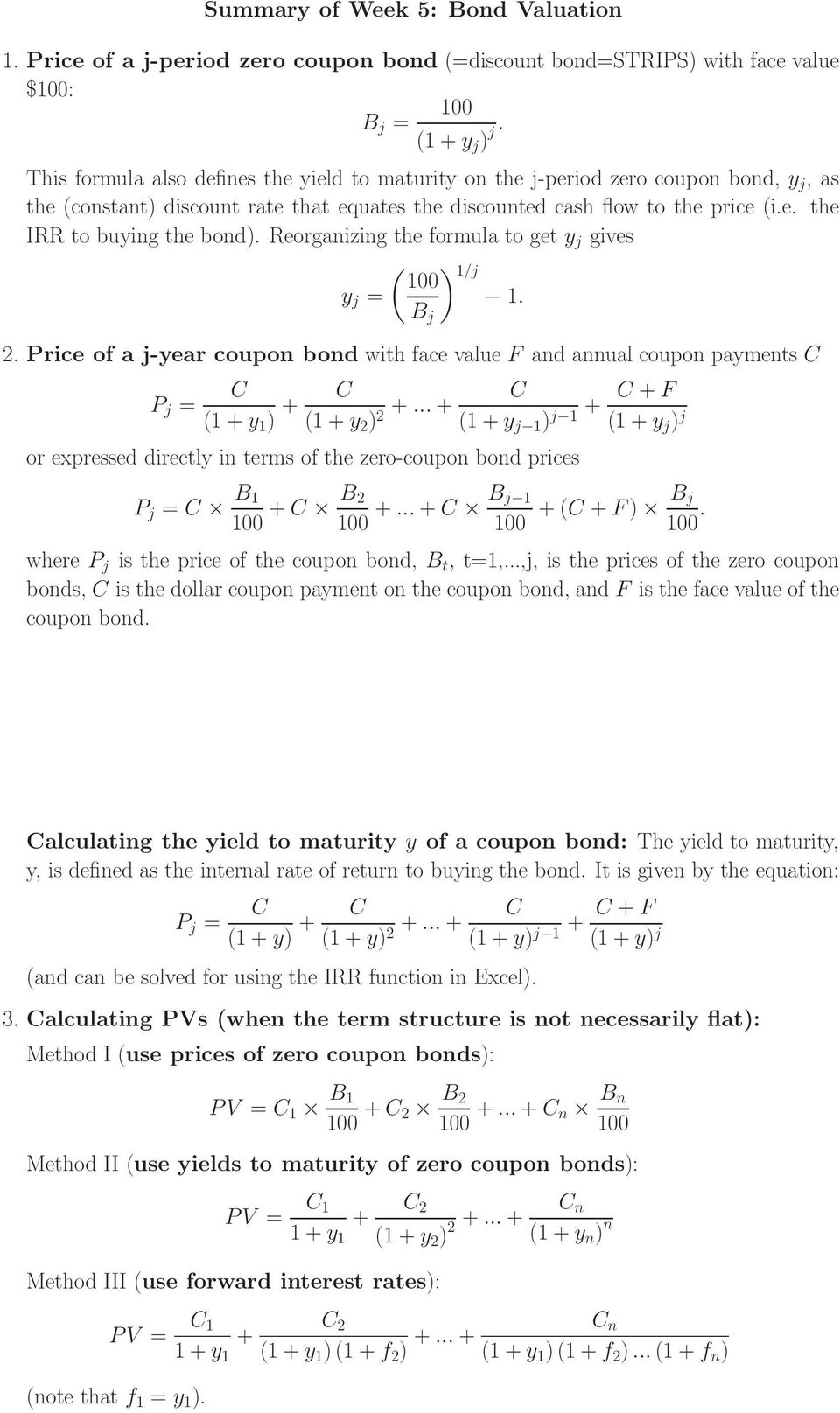 Reorganizing the formula to get y j gives ( ) 1/j 100 y j = 1. B j 2. Price of a j-year coupon bond with face value F and annual coupon payments C P j = C (1 + y 1 ) + C (1 + y 2 ) 2 +.