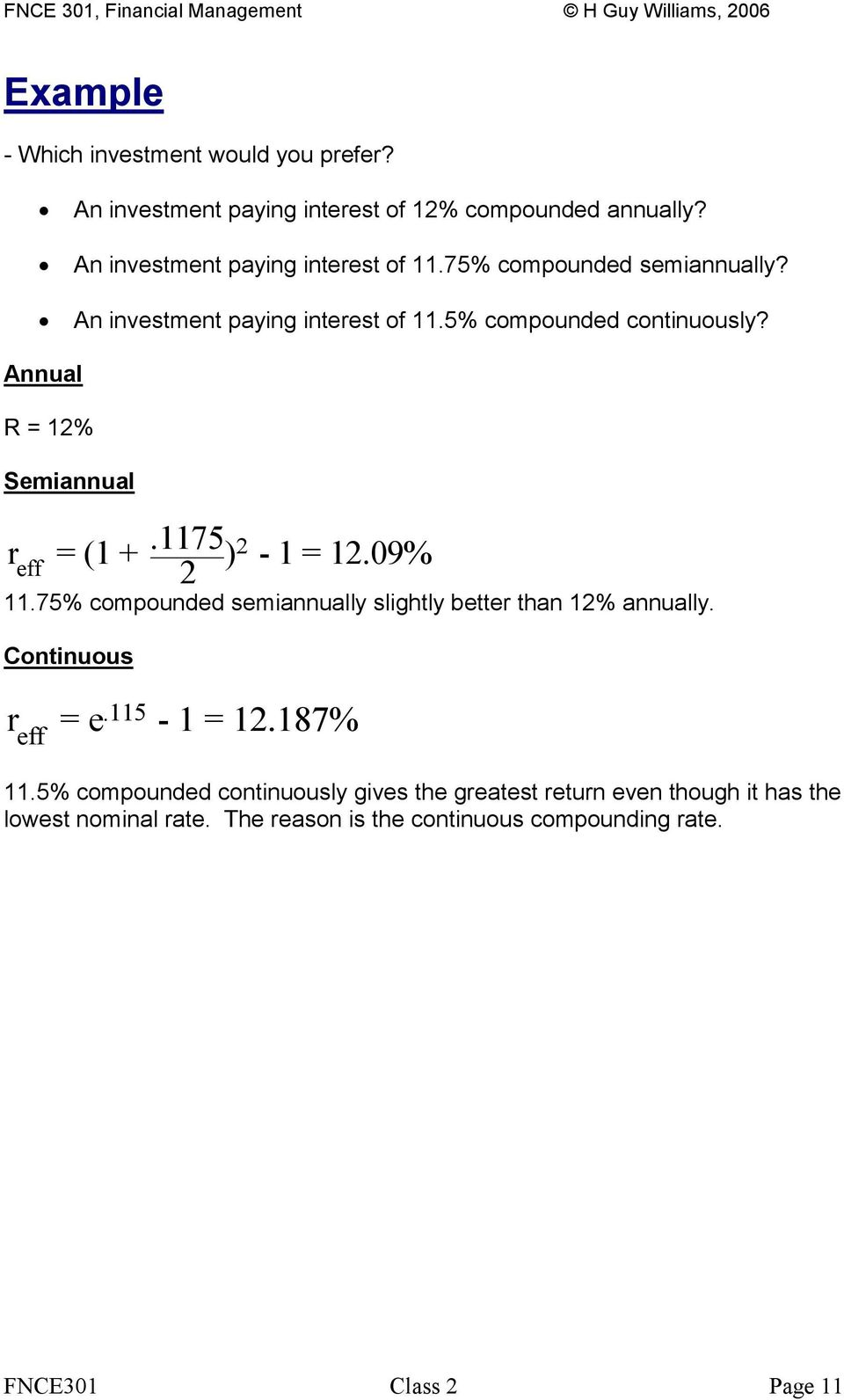 1175 2 r = (1 + ) 2-1 = 12.09% eff 11.75% compounded semiannually slightly better than 12% annually. Continuous r = e.115-1 = 12.