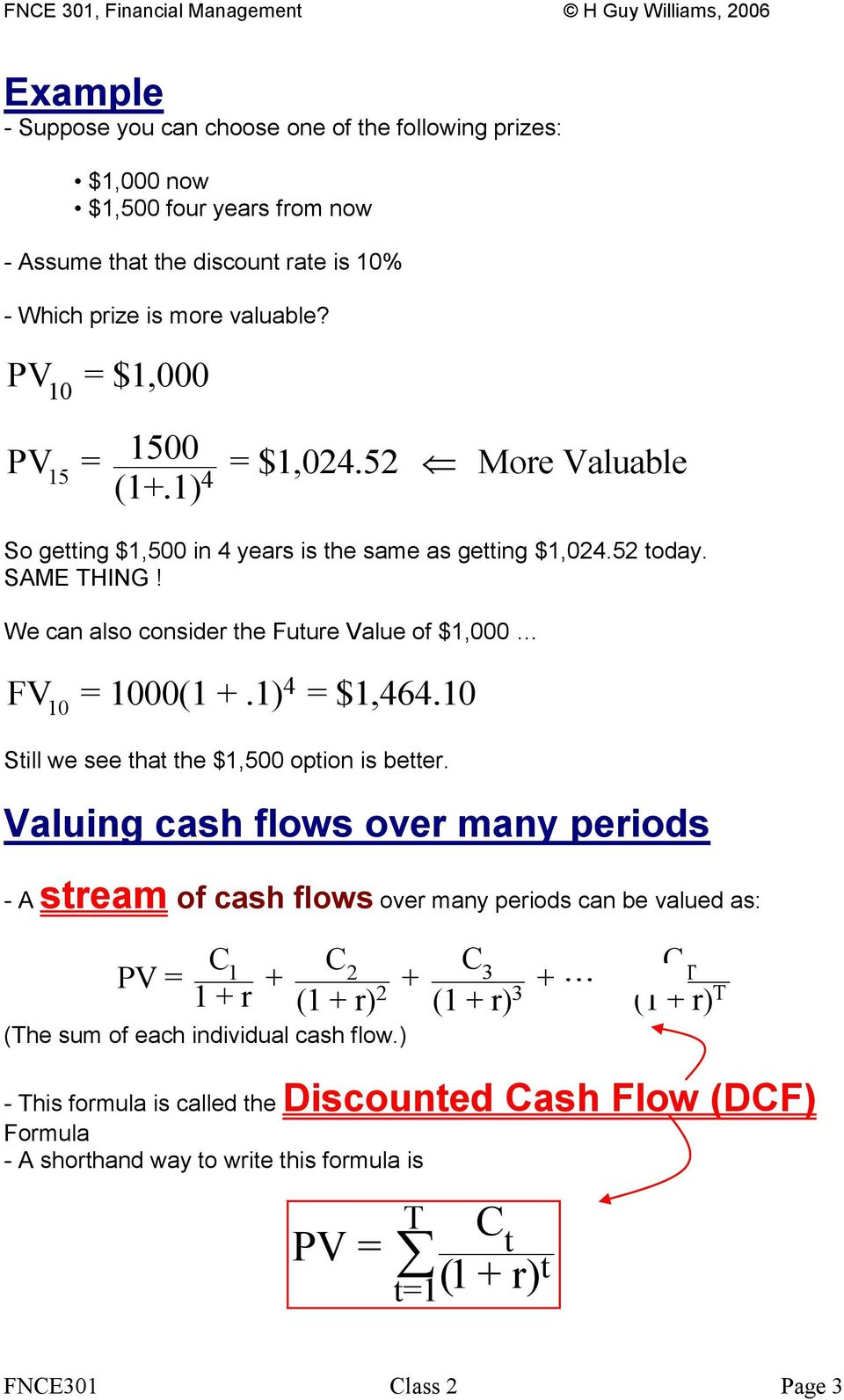We can also consider the Future Value of $1,000 FV 4 10 = 1000(1 +.1) = $1,464.10 Still we see that the $1,500 option is better.