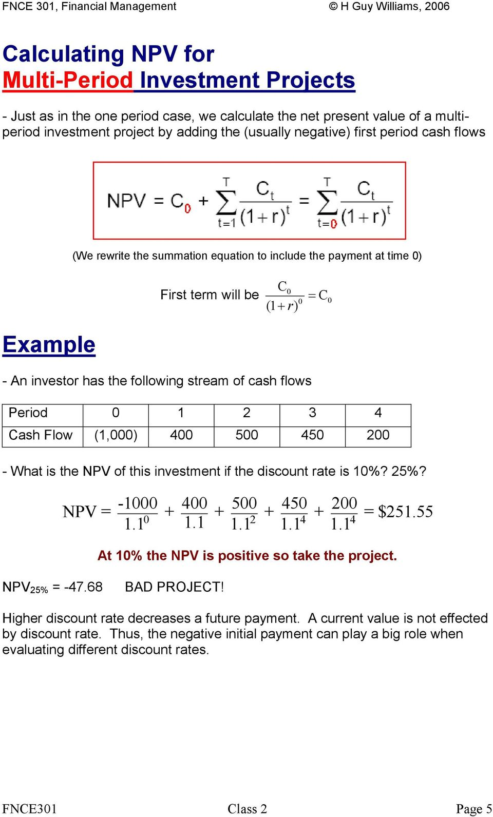 Flow (1,000) 400 500 450 200 - What is the NPV of this investment if the discount rate is 10%? 25%? -1000 400 500 450 200 NPV = + + + + = $251.55 0 1.1 2 4 4 1.1 1.
