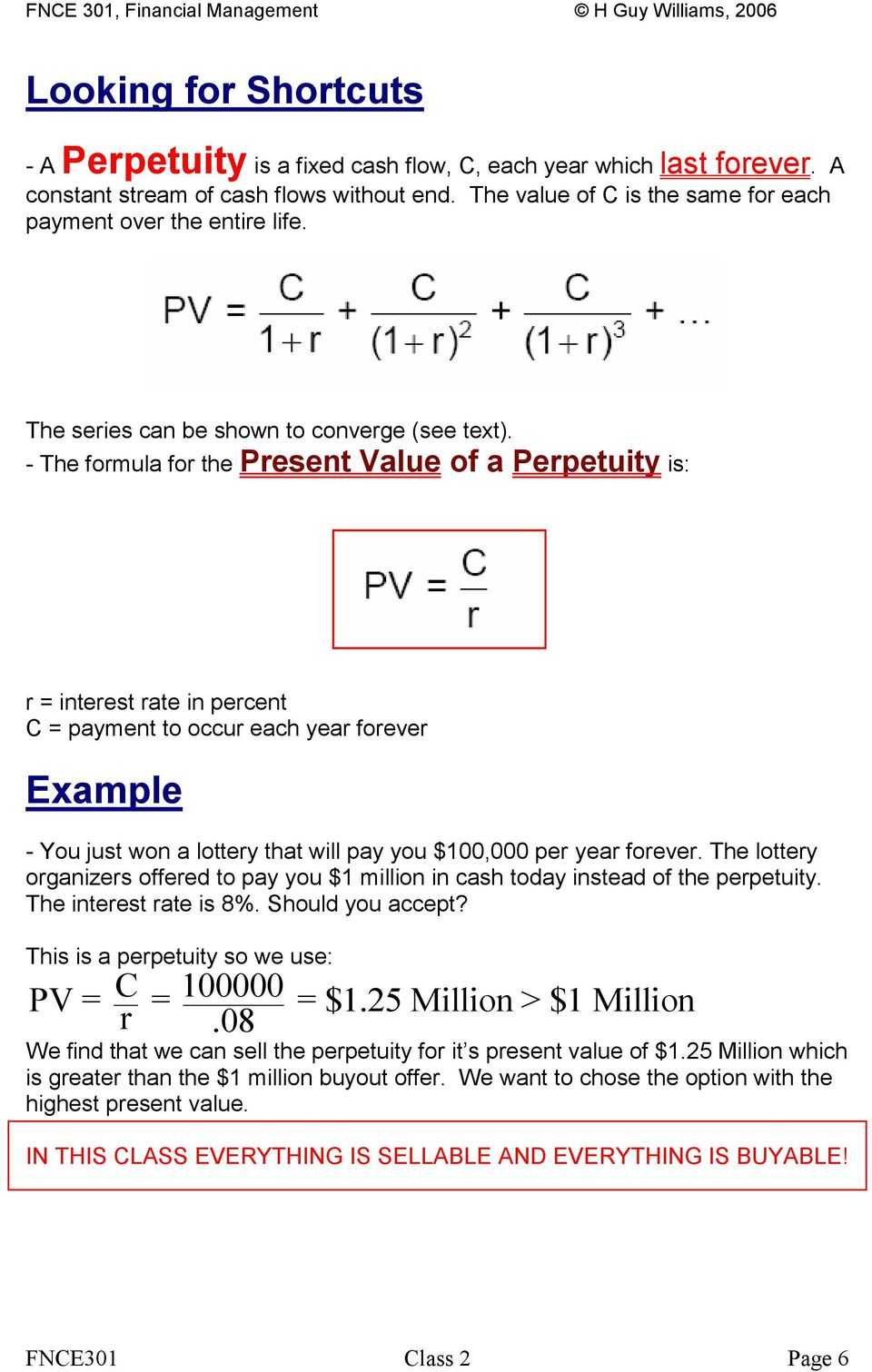 - The formula for the Present Value of a Perpetuity is: r = interest rate in percent C = payment to occur each year forever - You just won a lottery that will pay you $100,000 per year forever.