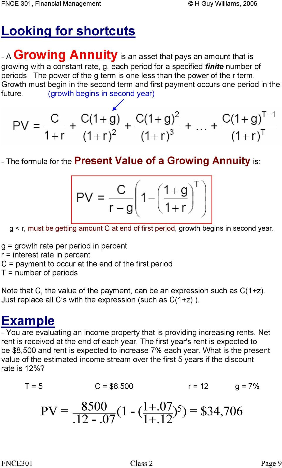 (growth begins in second year) - The formula for the Present Value of a Growing Annuity is: g < r, must be getting amount C at end of first period, growth begins in second year.