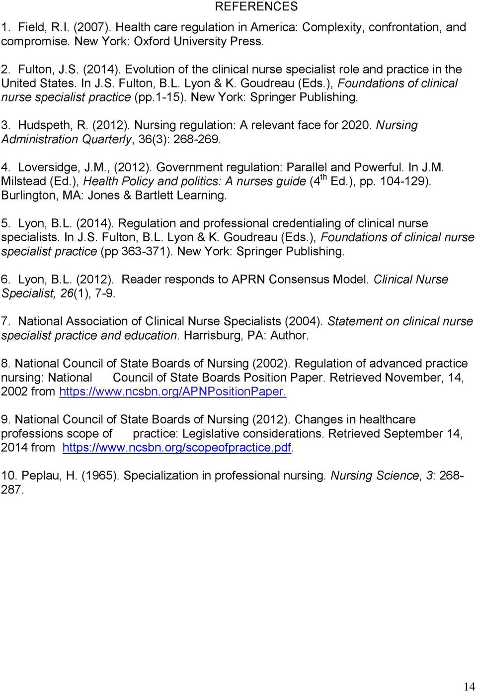 New York: Springer Publishing. 3. Hudspeth, R. (2012). Nursing regulation: A relevant face for 2020. Nursing Administration Quarterly, 36(3): 268-269. 4. Loversidge, J.M., (2012).