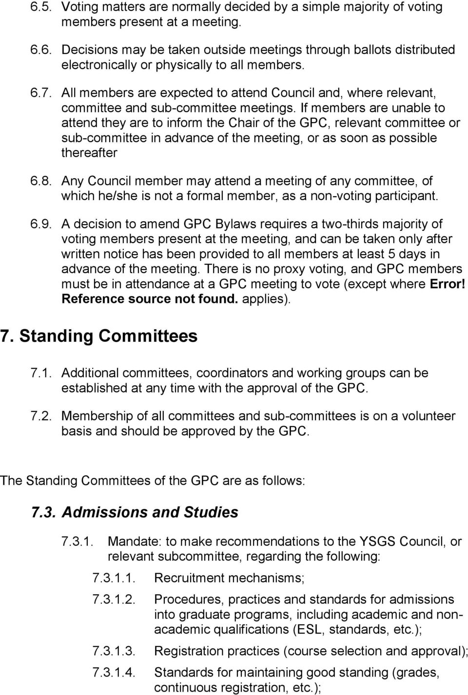 If members are unable to attend they are to inform the Chair of the GPC, relevant committee or sub-committee in advance of the meeting, or as soon as possible thereafter 6.8.