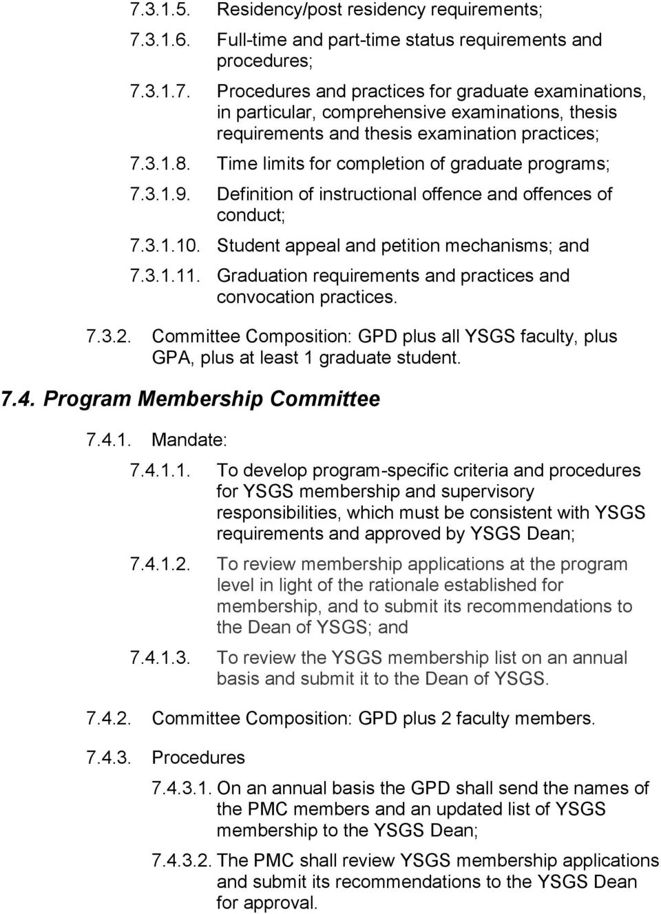 Graduation requirements and practices and convocation practices. 7.3.2. Committee Composition: GPD plus all YSGS faculty, plus GPA, plus at least 1 graduate student. 7.4.