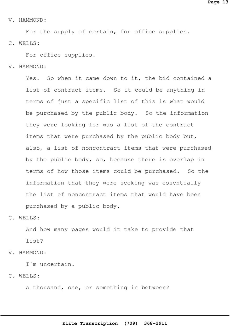 So the information they were looking for was a list of the contract items that were purchased by the public body but, also, a list of noncontract items that were purchased by the public body, so,