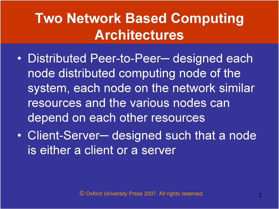 and the various nodes can depend on each other resources Client-Server designed such