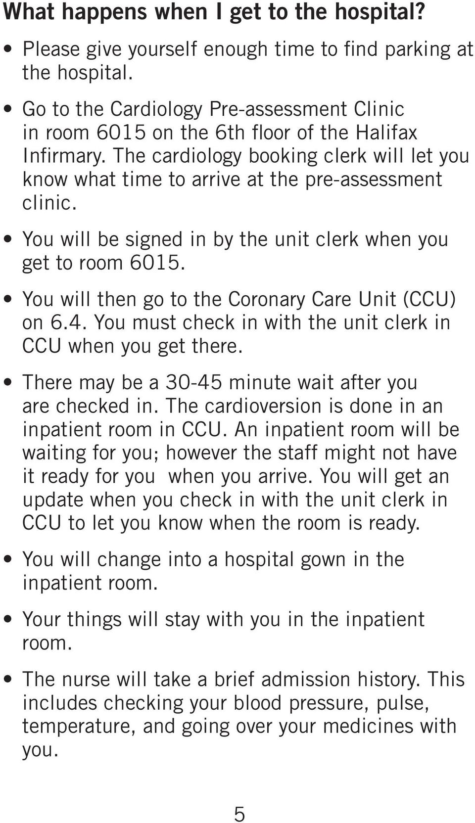 You will be signed in by the unit clerk when you get to room 6015. You will then go to the Coronary Care Unit (CCU) on 6.4. You must check in with the unit clerk in CCU when you get there.