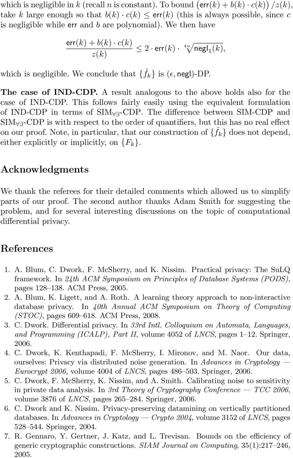 We then have err(k) + b(k) c(k) z(k) 2 err(k) 4n negl 1 (k), which is negligible. We conclude that { ˆf k } is (ɛ, negl)-dp. The case of IND-CDP.