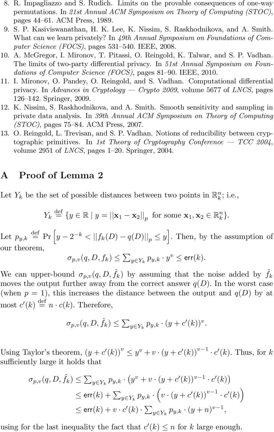 Mironov, T. Pitassi, O. Reingold, K. Talwar, and S. P. Vadhan. The limits of two-party differential privacy. In 51st Annual Symposium on Foundations of Computer Science (FOCS), pages 81 90.