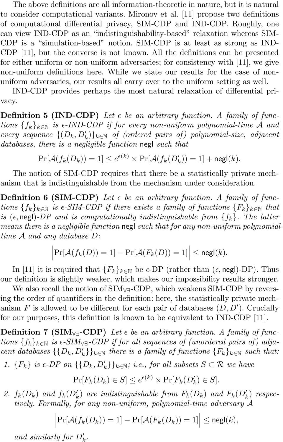 Roughly, one can view IND-CDP as an indistinguishability-based relaxation whereas SIM- CDP is a simulation-based notion. SIM-CDP is at least as strong as IND- CDP [11], but the converse is not known.