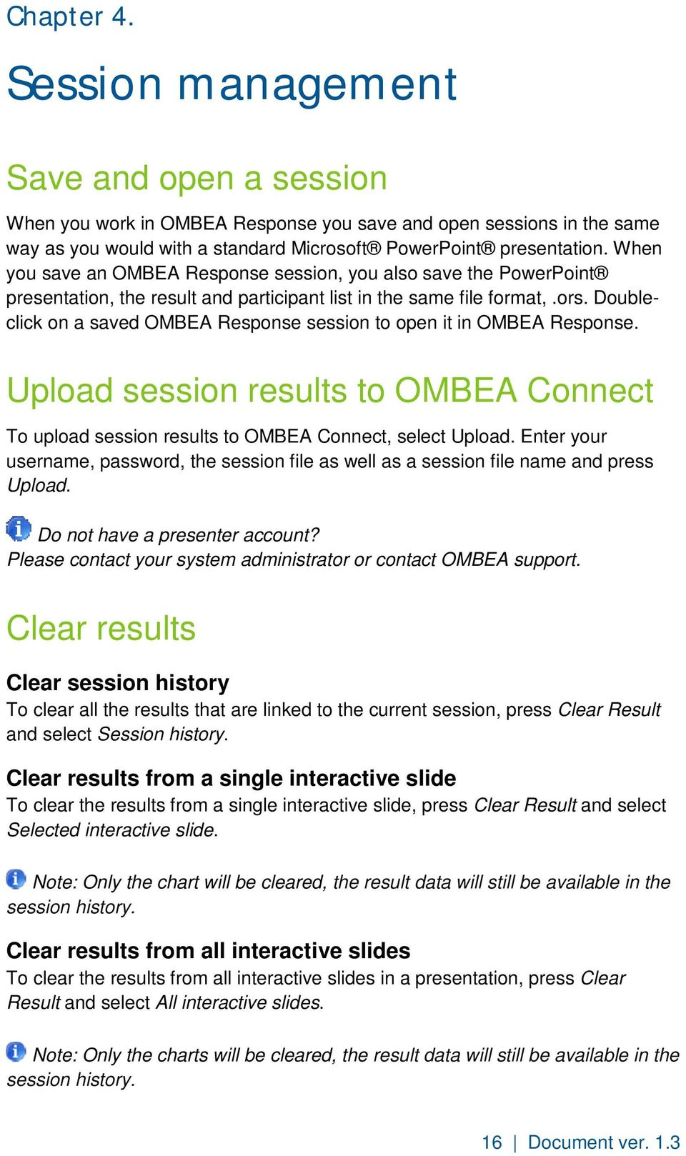 Doubleclick on a saved OMBEA Response session to open it in OMBEA Response. Upload session results to OMBEA Connect To upload session results to OMBEA Connect, select Upload.
