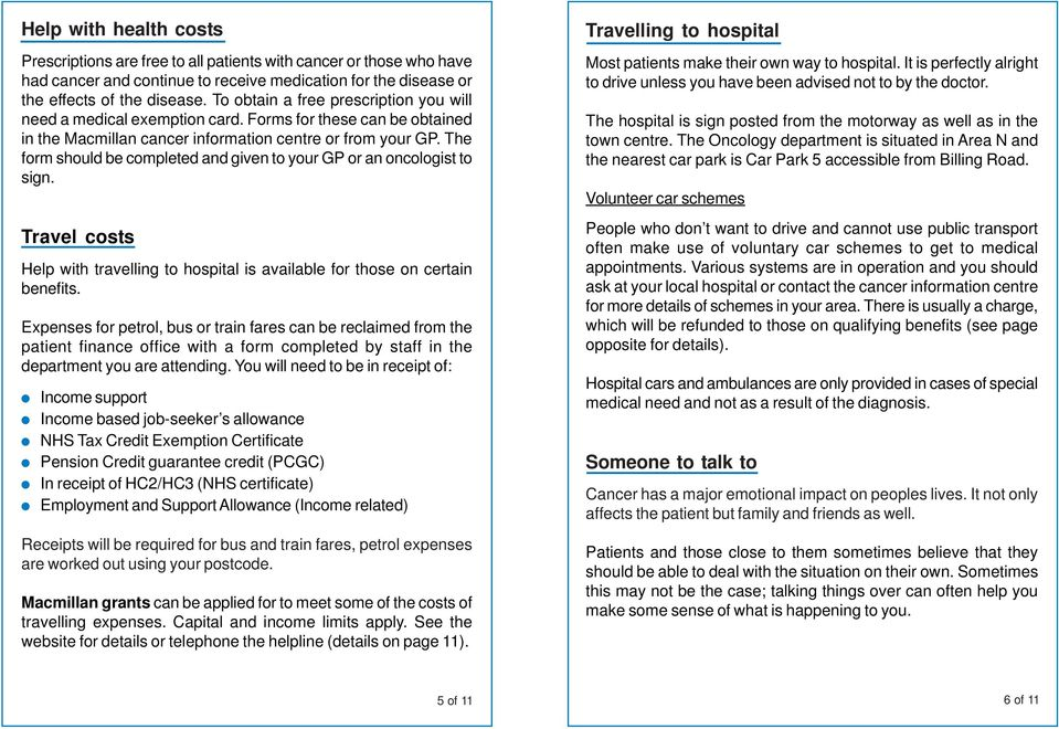 The form should be completed and given to your GP or an oncologist to sign. Travel costs Help with travelling to hospital is available for those on certain benefits.