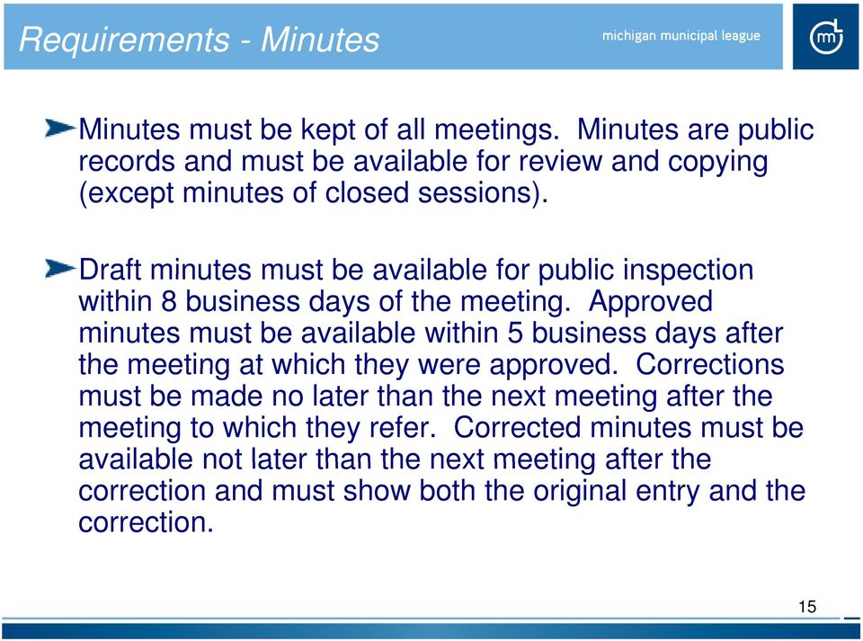 Draft minutes must be available for public inspection within 8 business days of the meeting.