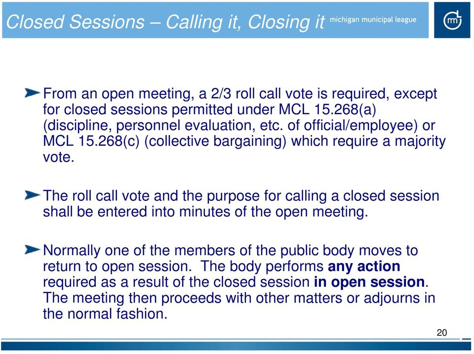 The roll call vote and the purpose p for calling a closed session shall be entered into minutes of the open meeting.