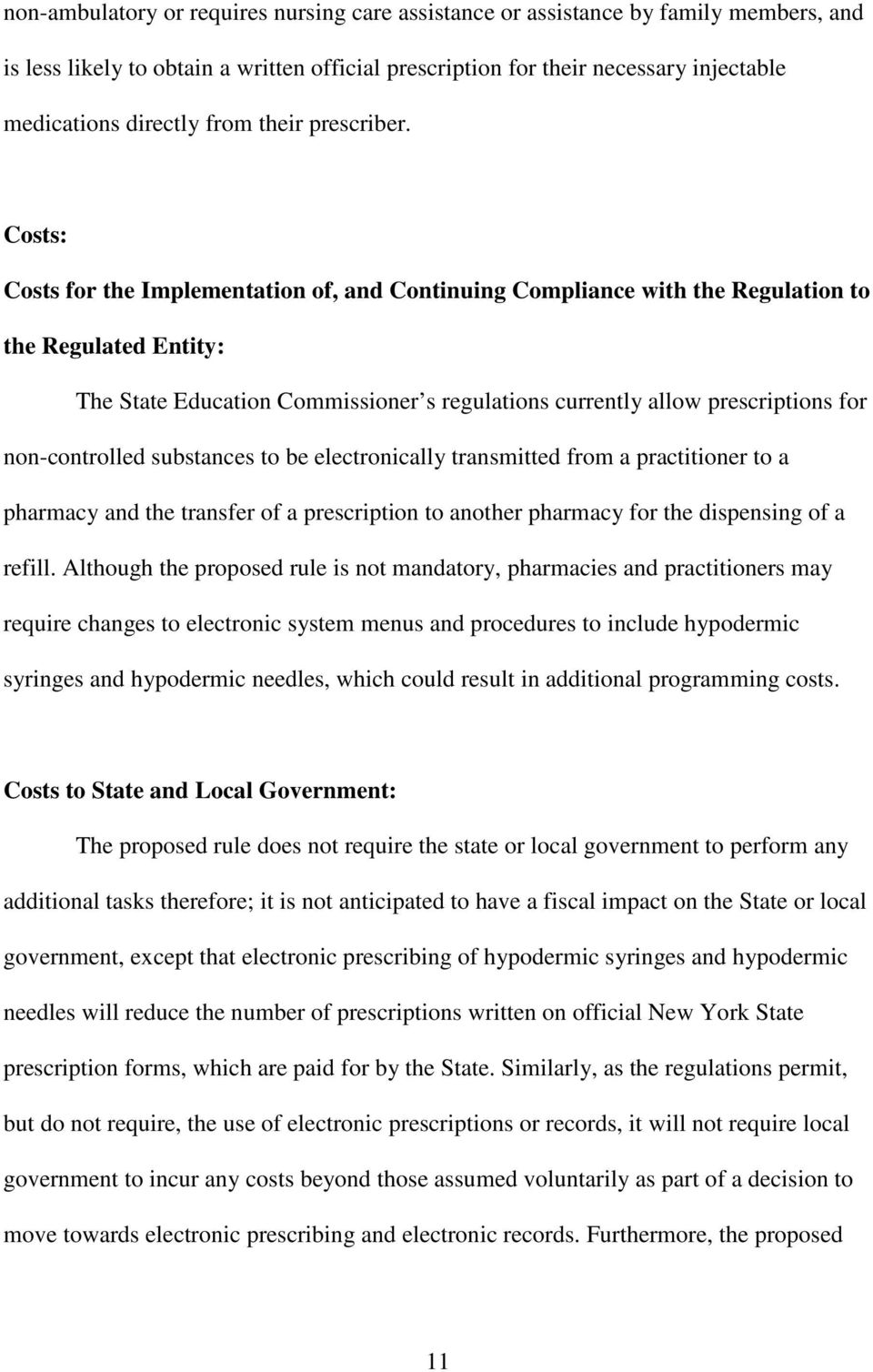 Costs: Costs for the Implementation of, and Continuing Compliance with the Regulation to the Regulated Entity: The State Education Commissioner s regulations currently allow prescriptions for