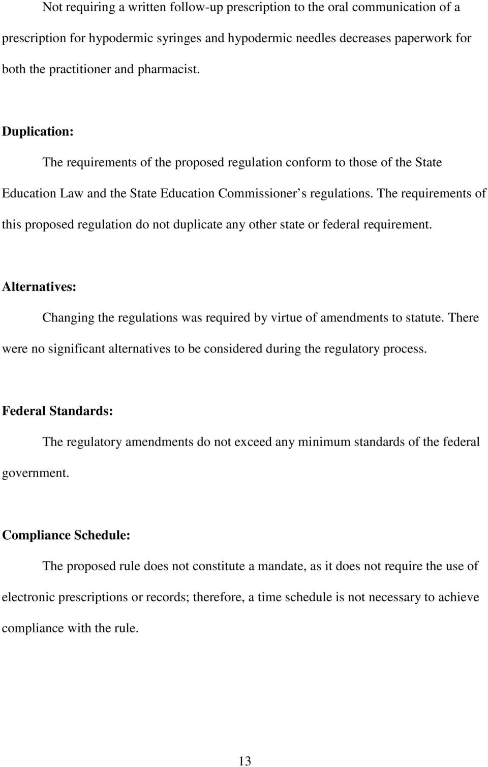 The requirements of this proposed regulation do not duplicate any other state or federal requirement. Alternatives: Changing the regulations was required by virtue of amendments to statute.